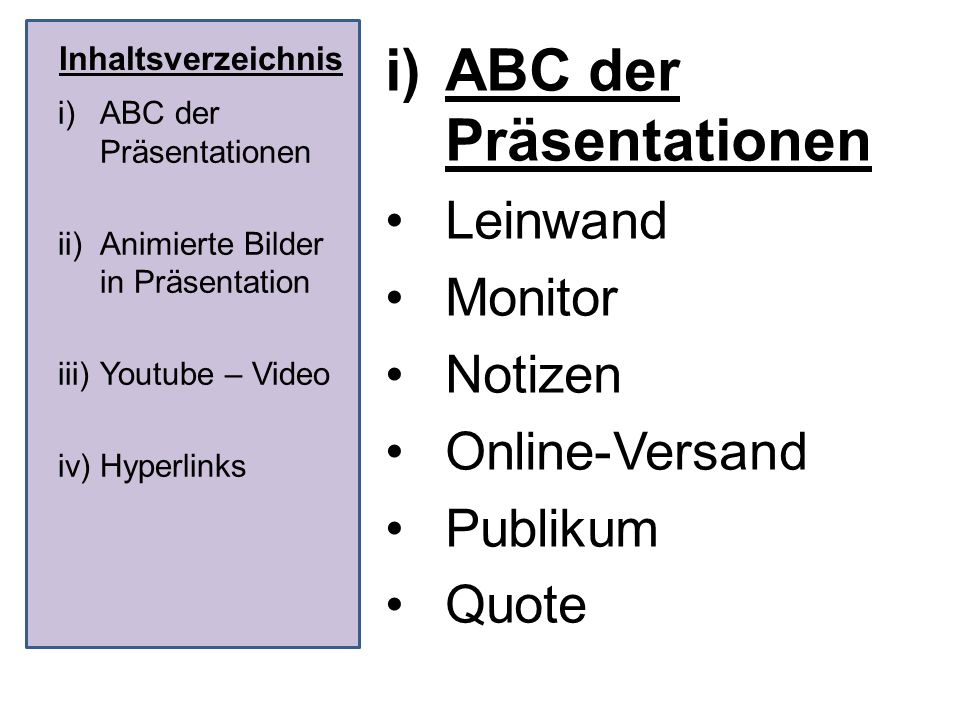 Inhaltsverzeichnis i)ABC der Präsentationen Rückfragen Sprache Timing Unterbrechen Vorstellen ( Quelle: karrierebibel.de) i)ABC der Präsentationen ii)Animierte Bilder in Präsentation iii)Youtube – Video iv)Hyperlinks