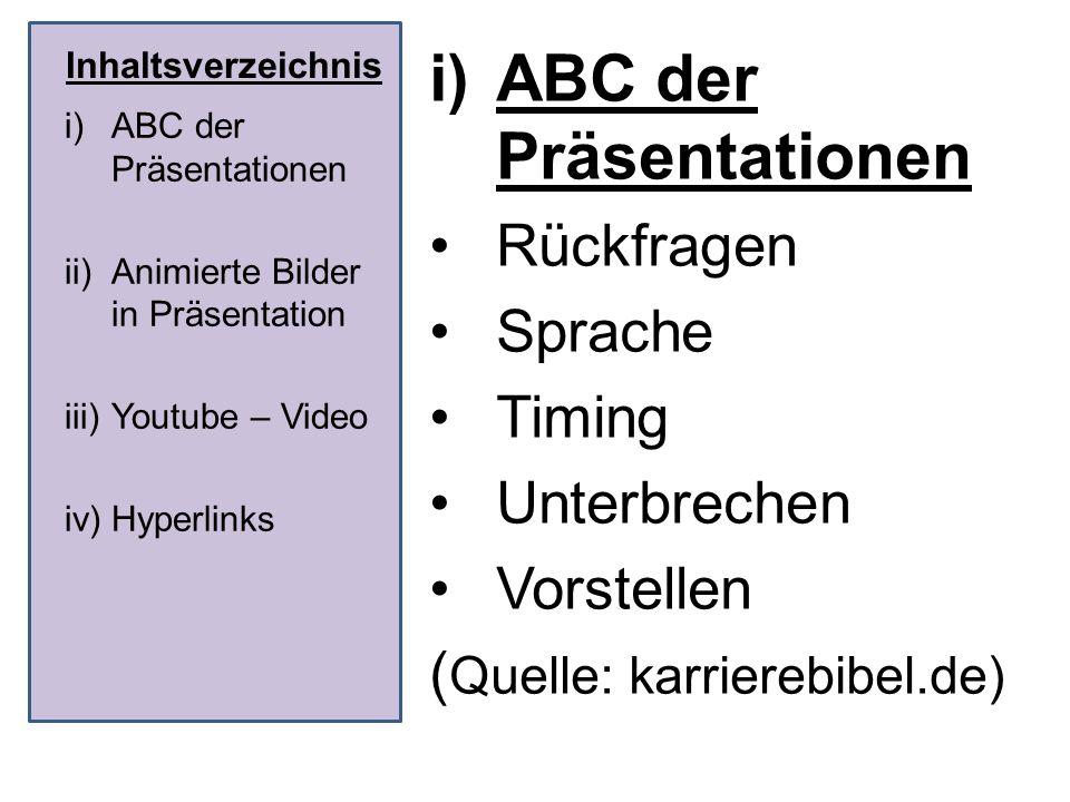 Inhaltsverzeichnis i)ABC der Präsentationen Rückfragen Sprache Timing Unterbrechen Vorstellen ( Quelle: karrierebibel.de) i)ABC der Präsentationen ii)