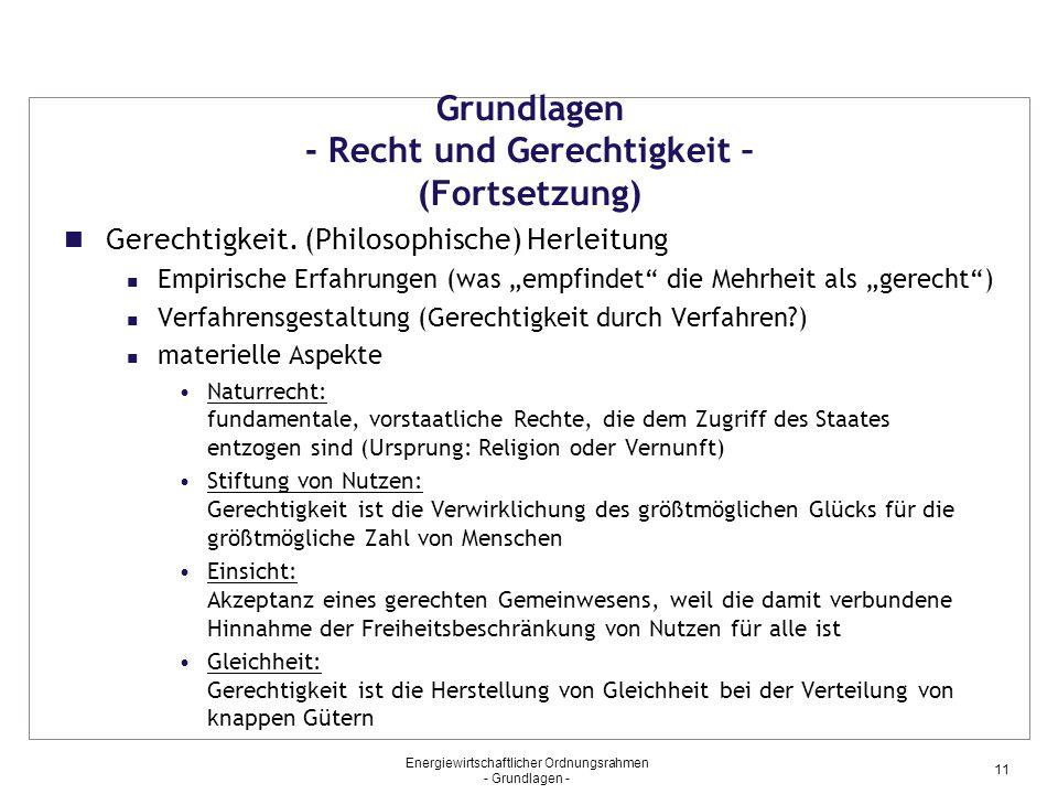 Energiewirtschaftlicher Ordnungsrahmen - Grundlagen - 11 Grundlagen - Recht und Gerechtigkeit – (Fortsetzung) Gerechtigkeit.