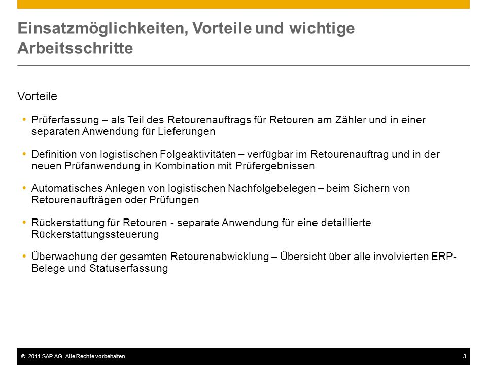 ©2011 SAP AG. Alle Rechte vorbehalten.3 Einsatzmöglichkeiten, Vorteile und wichtige Arbeitsschritte Vorteile  Prüferfassung – als Teil des Retourenau