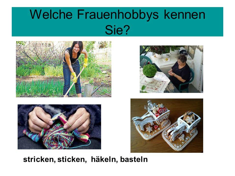 Welche Frauenhobbys kennen Sie? stricken, sticken, häkeln, basteln