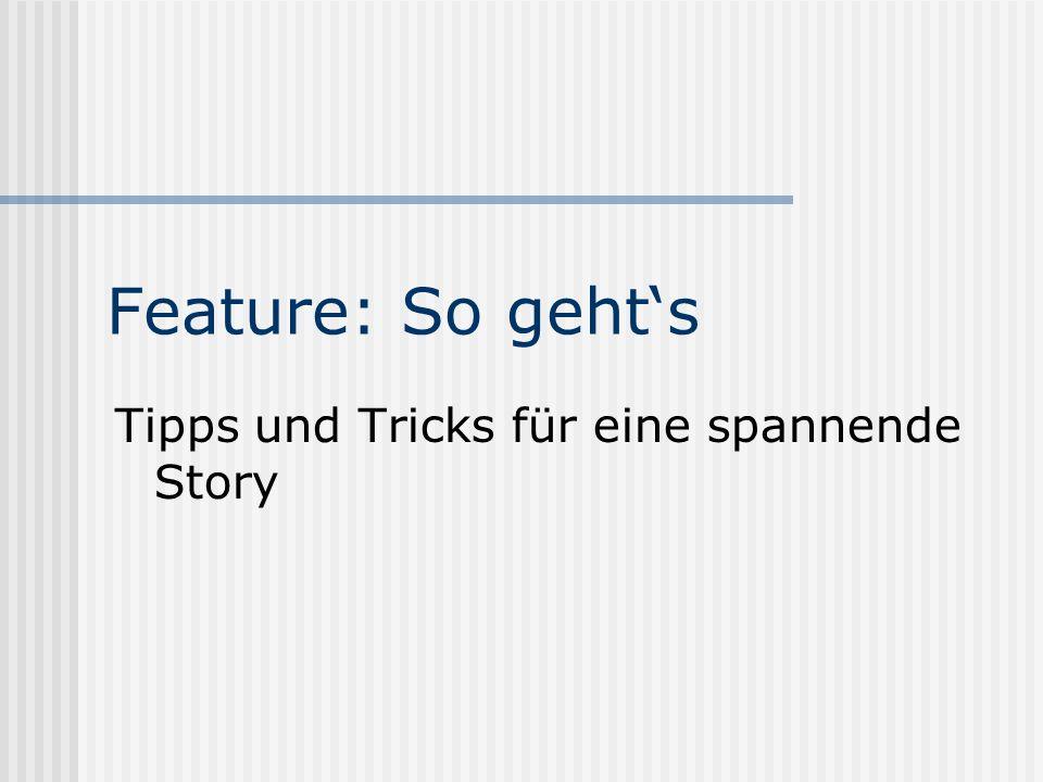 Feature: So geht's Tipps und Tricks für eine spannende Story
