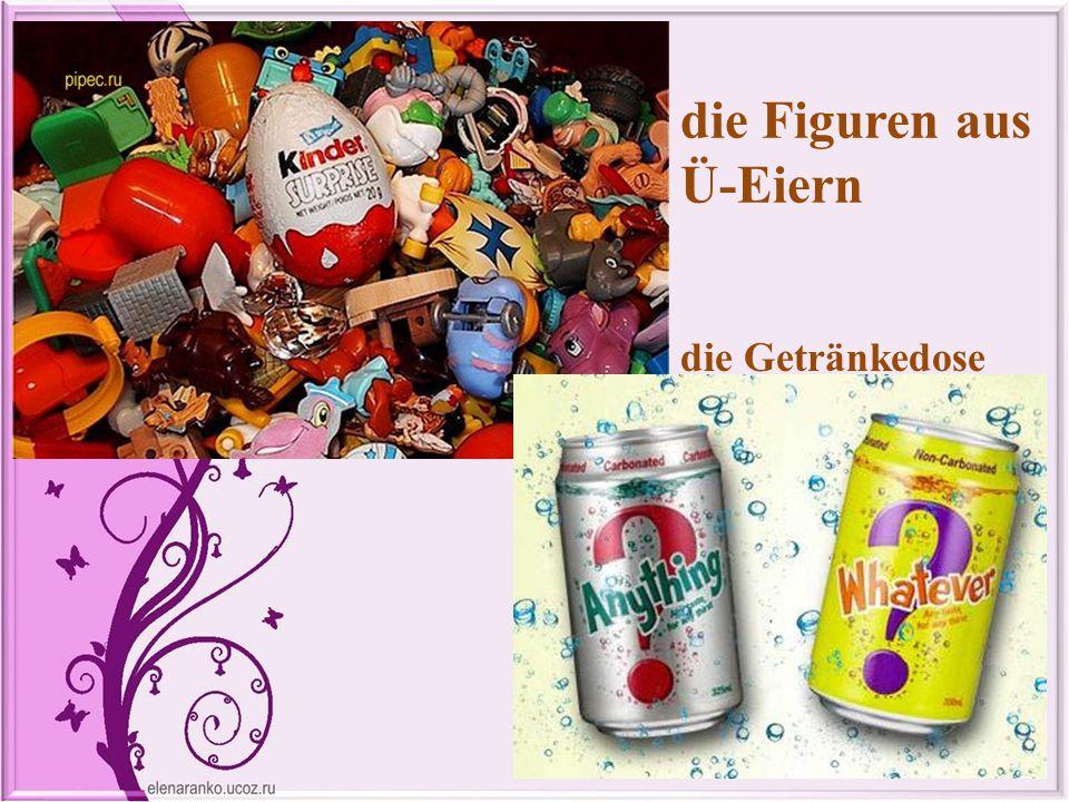 die Figuren aus Ü-Eiern die Getränkedose