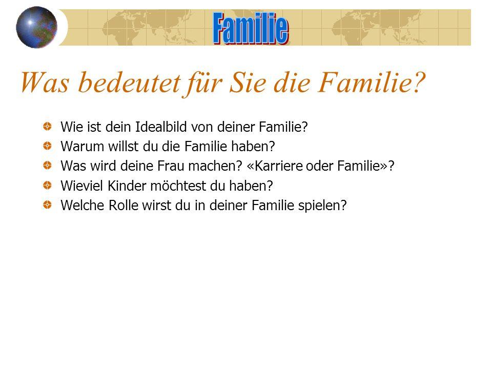 Was bedeutet für Sie die Familie.Wie ist dein Idealbild von deiner Familie.