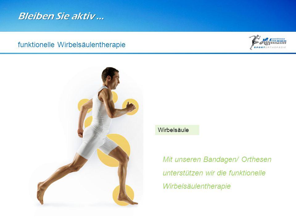 Bleiben Sie aktiv … Wirbelsäule Mit unseren Bandagen/ Orthesen unterstützen wir die funktionelle Wirbelsäulentherapie funktionelle Wirbelsäulentherapi