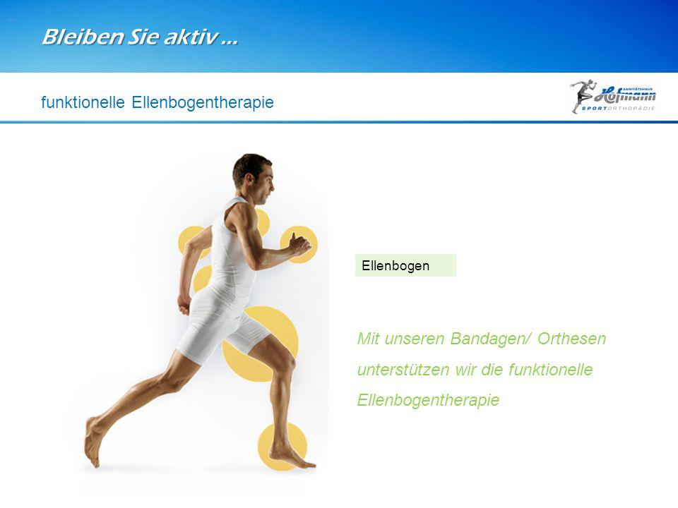 Bleiben Sie aktiv … Ellenbogen Mit unseren Bandagen/ Orthesen unterstützen wir die funktionelle Ellenbogentherapie funktionelle Ellenbogentherapie