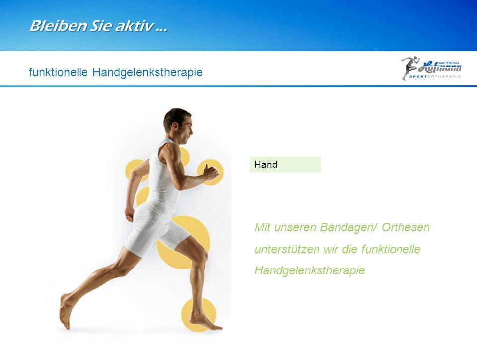 Bleiben Sie aktiv … Hand Mit unseren Bandagen/ Orthesen unterstützen wir die funktionelle Handgelenkstherapie funktionelle Handgelenkstherapie