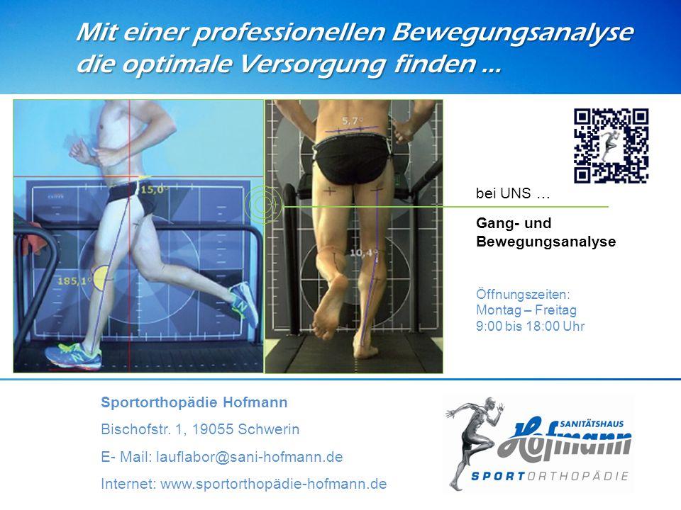 Mit einer professionellen Bewegungsanalyse die optimale Versorgung finden … Sportorthopädie Hofmann Bischofstr. 1, 19055 Schwerin E- Mail: lauflabor@s