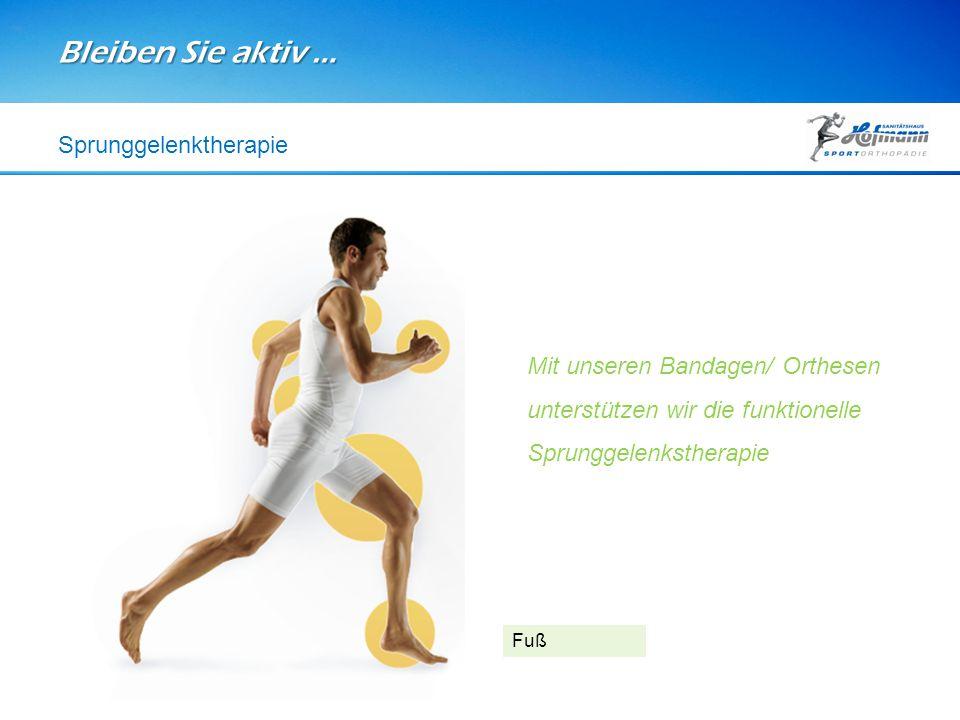 Bleiben Sie aktiv … Sprunggelenktherapie Fuß Mit unseren Bandagen/ Orthesen unterstützen wir die funktionelle Sprunggelenkstherapie