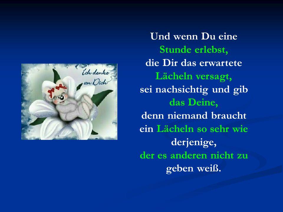 verteilt durch www.funmail2u.de Ein Lächeln gibt Entspannung bei Müdigkeit und bei Erschöpfung gibt es neuen Mut. Es ist Trost in der Traurigkeit und