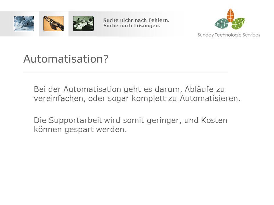 Suche nicht nach Fehlern. Suche nach Lösungen. Automatisation.