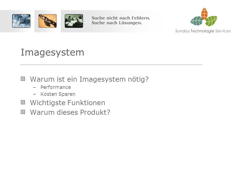 Suche nicht nach Fehlern. Suche nach Lösungen. Imagesystem Warum ist ein Imagesystem nötig.