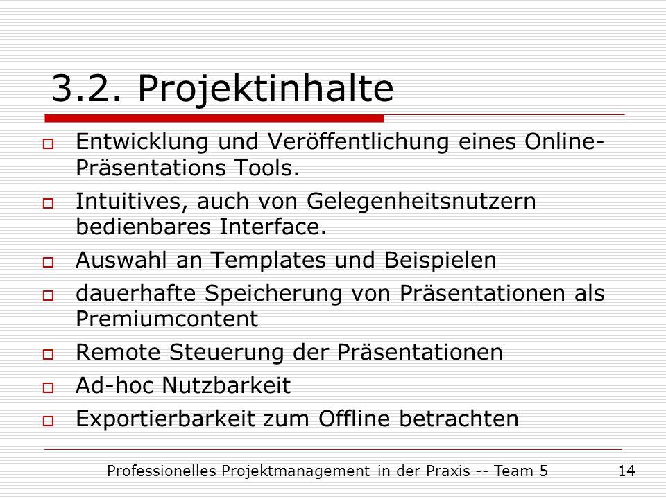 Professionelles Projektmanagement in der Praxis -- Team 514 3.2. Projektinhalte  Entwicklung und Veröffentlichung eines Online- Präsentations Tools.