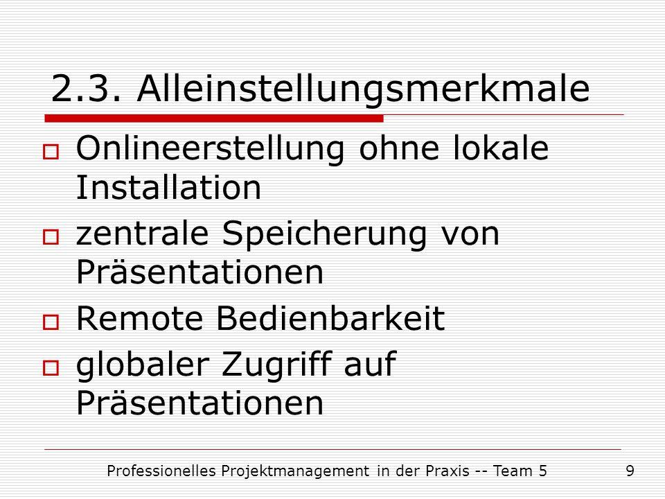 Professionelles Projektmanagement in der Praxis -- Team 59 2.3. Alleinstellungsmerkmale  Onlineerstellung ohne lokale Installation  zentrale Speiche