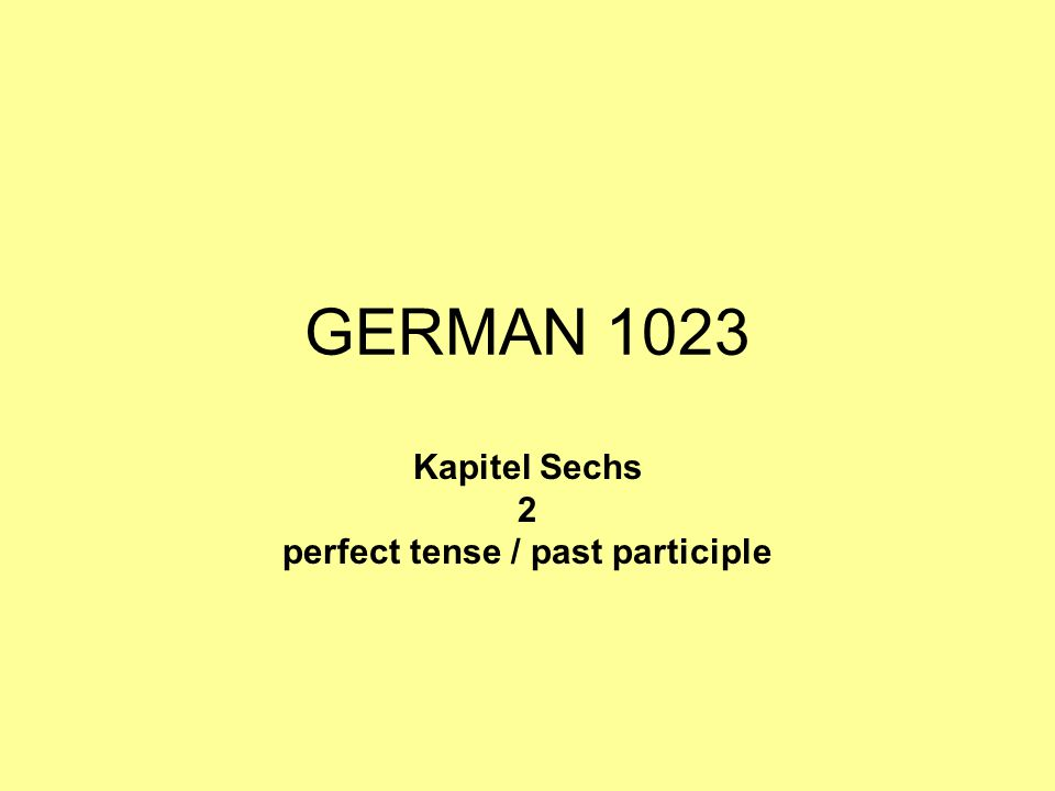 GERMAN 1023 Kapitel Sechs 2 perfect tense / past participle