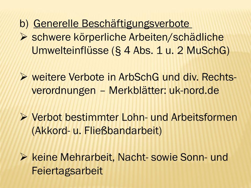 b)Generelle Beschäftigungsverbote  schwere körperliche Arbeiten/schädliche Umwelteinflüsse (§ 4 Abs. 1 u. 2 MuSchG)  weitere Verbote in ArbSchG und