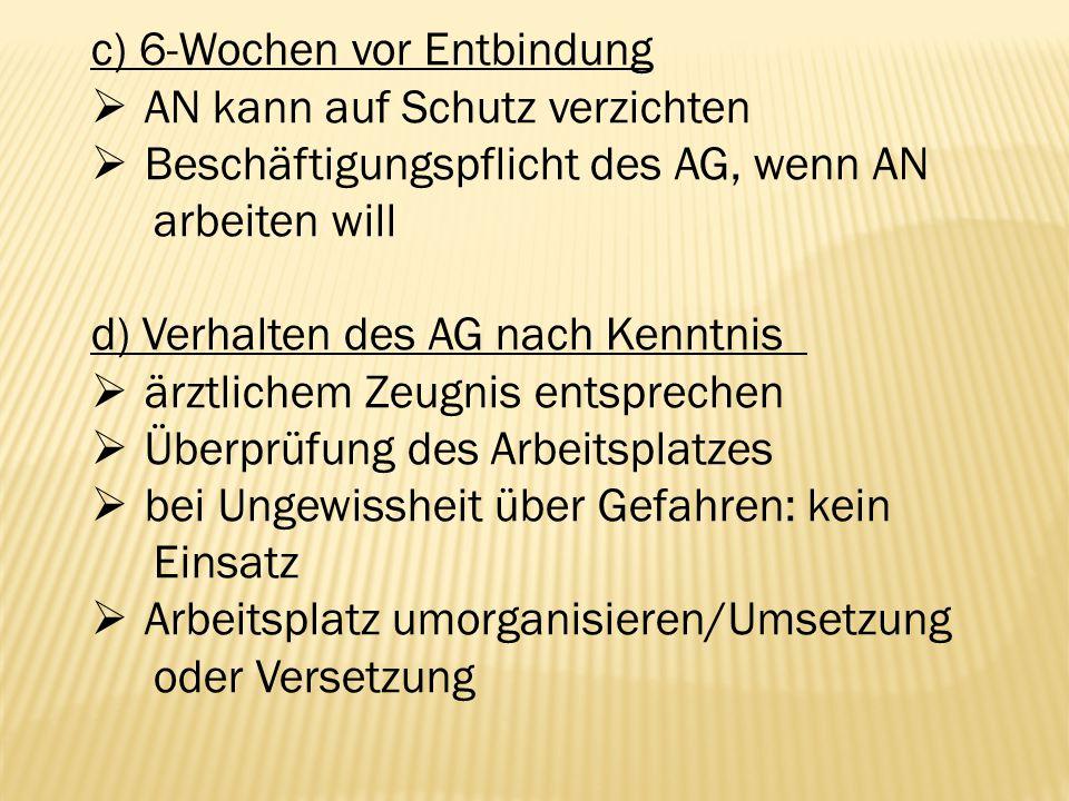 c) 6-Wochen vor Entbindung  AN kann auf Schutz verzichten  Beschäftigungspflicht des AG, wenn AN arbeiten will d) Verhalten des AG nach Kenntnis  ä