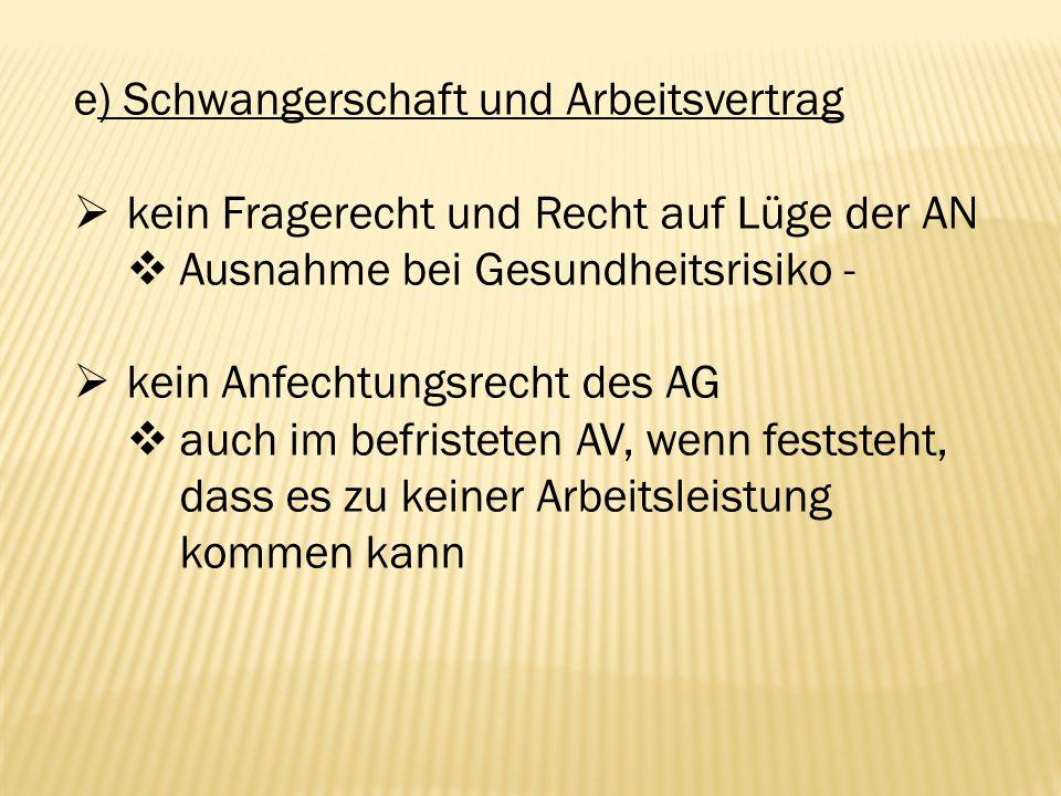 e) Schwangerschaft und Arbeitsvertrag  kein Fragerecht und Recht auf Lüge der AN  Ausnahme bei Gesundheitsrisiko -  kein Anfechtungsrecht des AG 