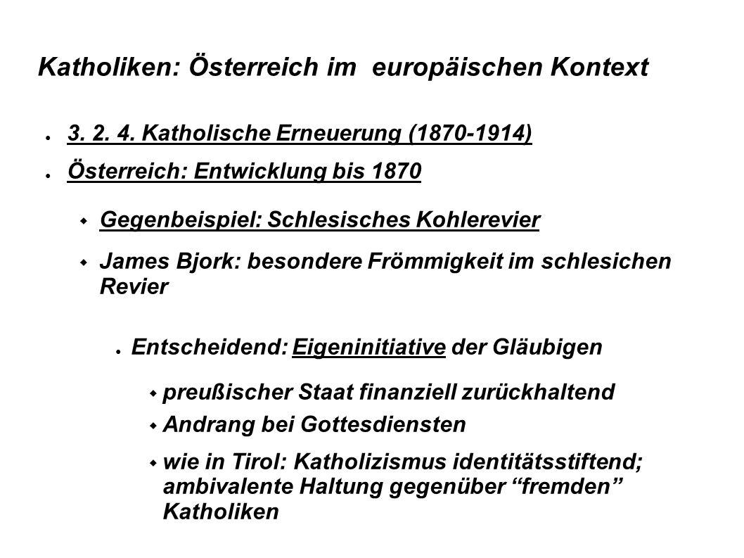 Katholiken: Österreich im europäischen Kontext ● 3. 2. 4. Katholische Erneuerung (1870-1914) ● Österreich: Entwicklung bis 1870  Gegenbeispiel: Schle
