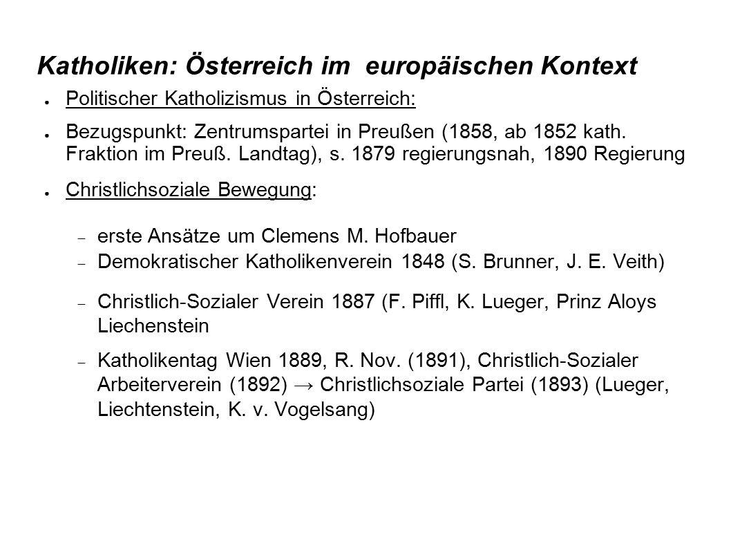 Katholiken: Österreich im europäischen Kontext ● Politischer Katholizismus in Österreich: ● Bezugspunkt: Zentrumspartei in Preußen (1858, ab 1852 kath