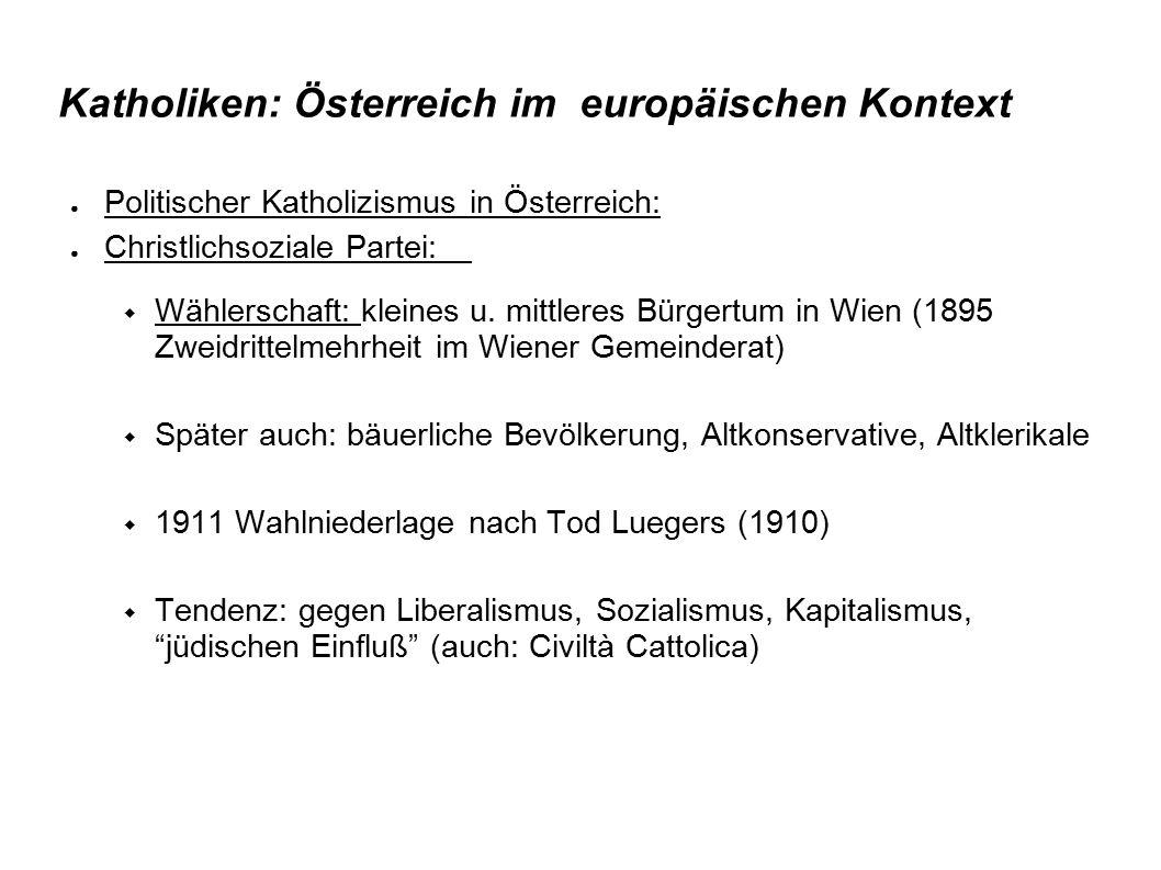 Katholiken: Österreich im europäischen Kontext ● Politischer Katholizismus in Österreich: ● Christlichsoziale Partei:  Wählerschaft: kleines u. mittl