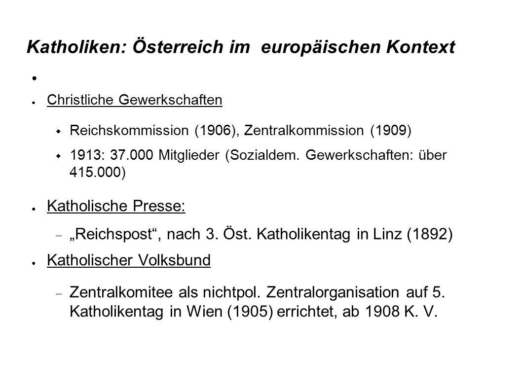 Katholiken: Österreich im europäischen Kontext ● Christliche Gewerkschaften  Reichskommission (1906), Zentralkommission (1909)  1913: 37.000 Mitglie