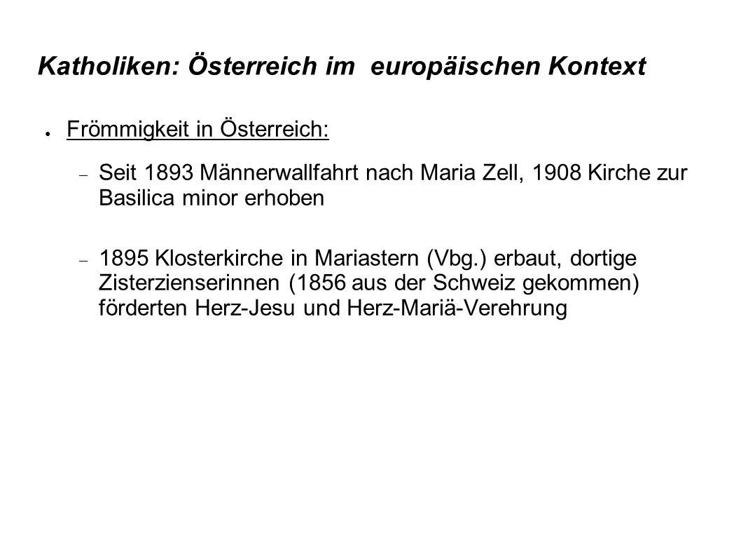 Katholiken: Österreich im europäischen Kontext ● Frömmigkeit in Österreich:  Seit 1893 Männerwallfahrt nach Maria Zell, 1908 Kirche zur Basilica mino