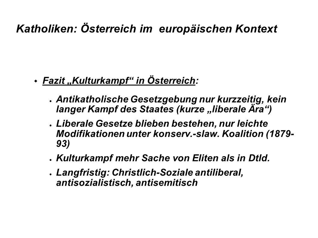 """Katholiken: Österreich im europäischen Kontext  Fazit """"Kulturkampf"""" in Österreich: ● Antikatholische Gesetzgebung nur kurzzeitig, kein langer Kampf d"""