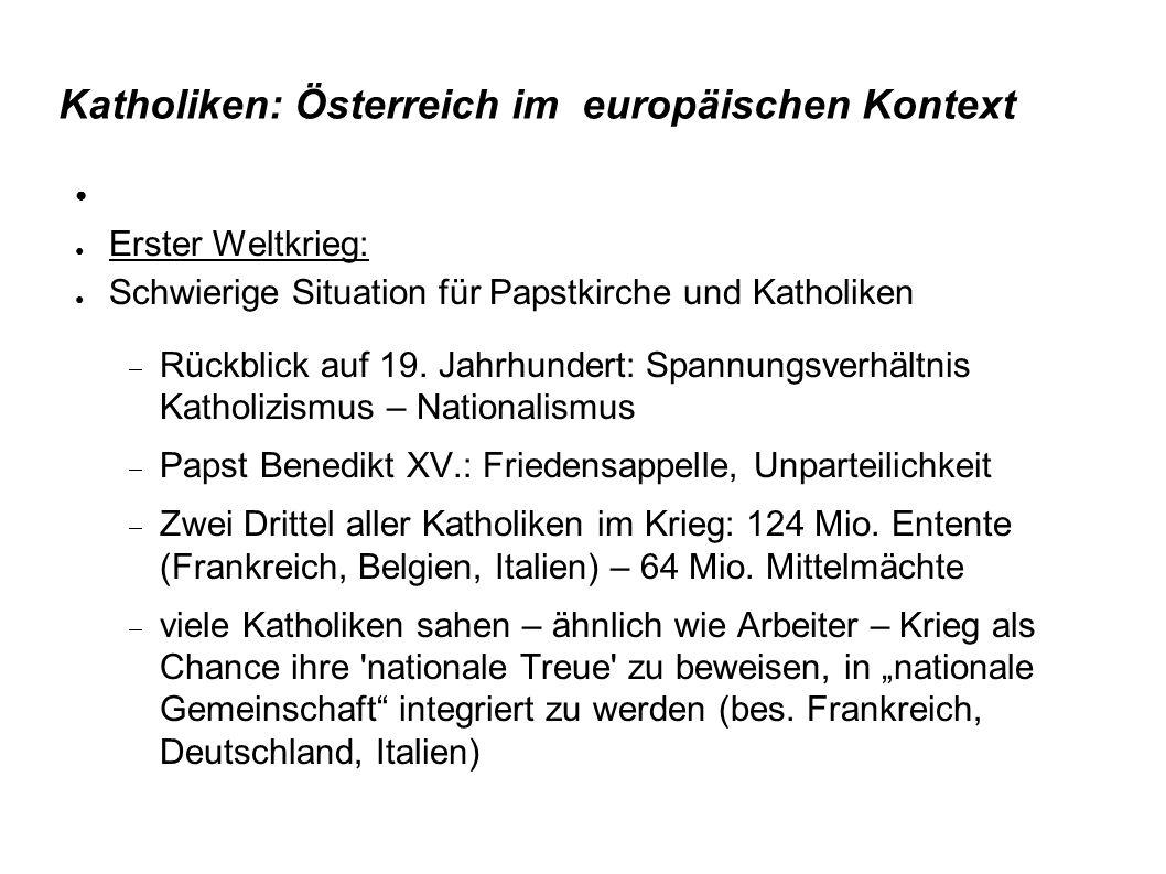Katholiken: Österreich im europäischen Kontext ● Erster Weltkrieg: ● Schwierige Situation für Papstkirche und Katholiken  Rückblick auf 19. Jahrhunde