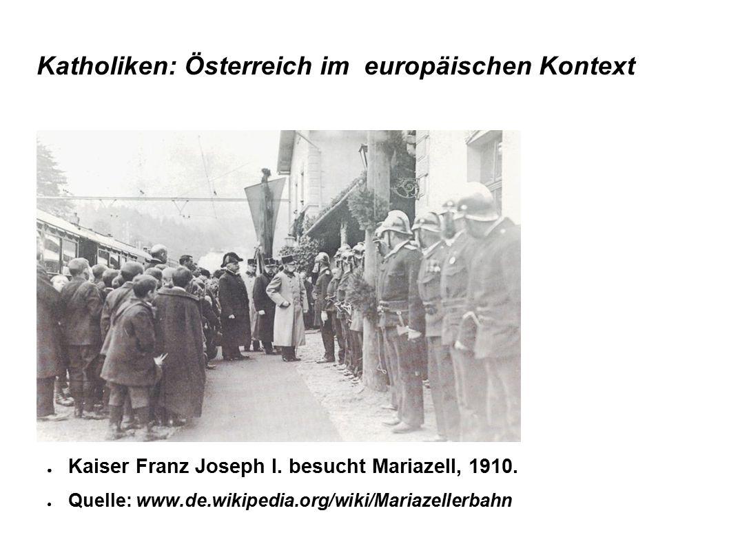 Katholiken: Österreich im europäischen Kontext ● Kaiser Franz Joseph I. besucht Mariazell, 1910. ● Quelle: www.de.wikipedia.org/wiki/Mariazellerbahn