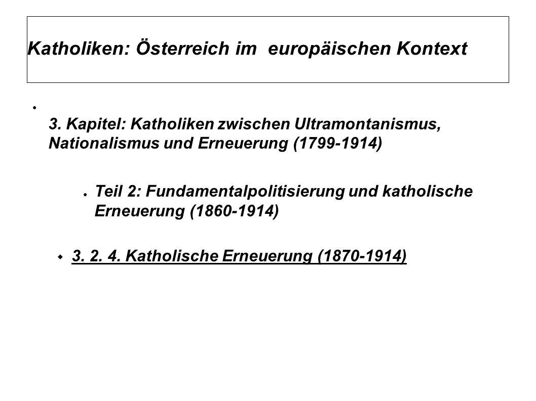 Katholiken: Österreich im europäischen Kontext ● 3. Kapitel: Katholiken zwischen Ultramontanismus, Nationalismus und Erneuerung (1799-1914) ● Teil 2: