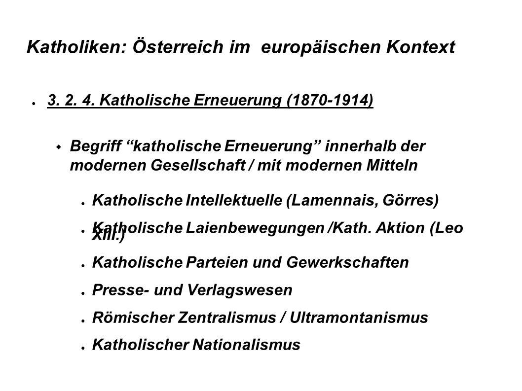 """Katholiken: Österreich im europäischen Kontext ● 3. 2. 4. Katholische Erneuerung (1870-1914)  Begriff """"katholische Erneuerung"""" innerhalb der modernen"""