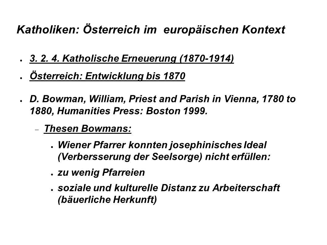 Katholiken: Österreich im europäischen Kontext ● 3. 2. 4. Katholische Erneuerung (1870-1914) ● Österreich: Entwicklung bis 1870 ● D. Bowman, William,
