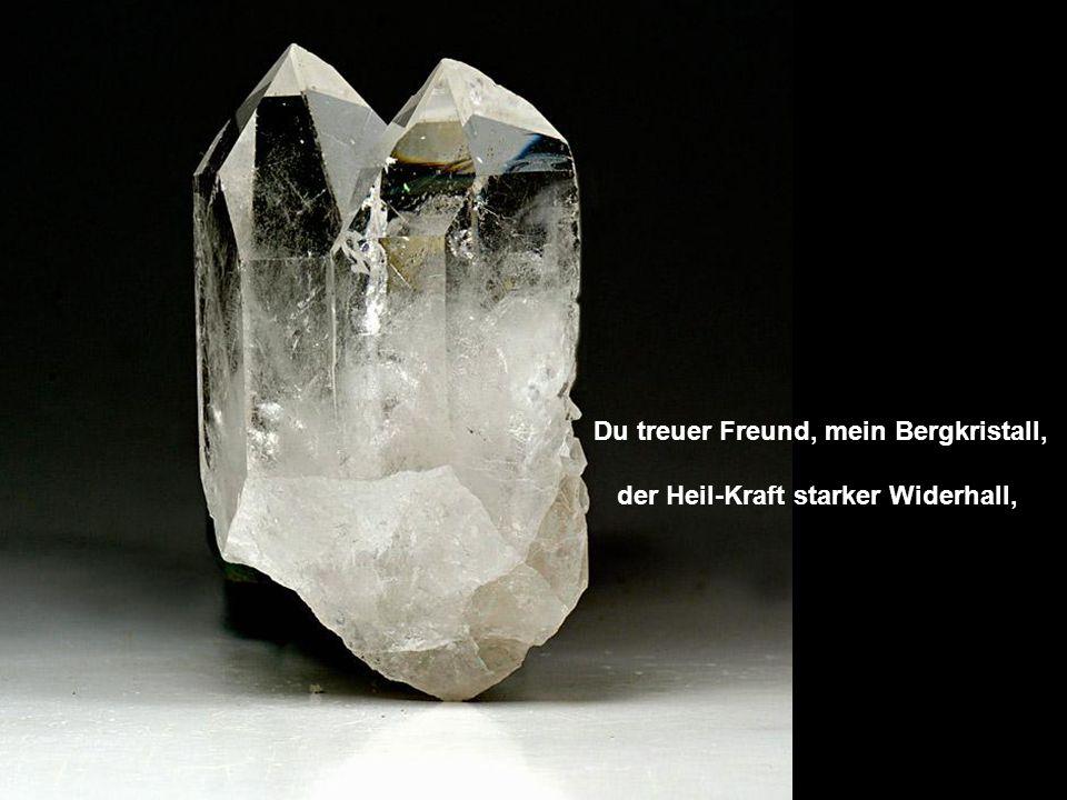 Du treuer Freund, mein Bergkristall, der Heil-Kraft starker Widerhall,