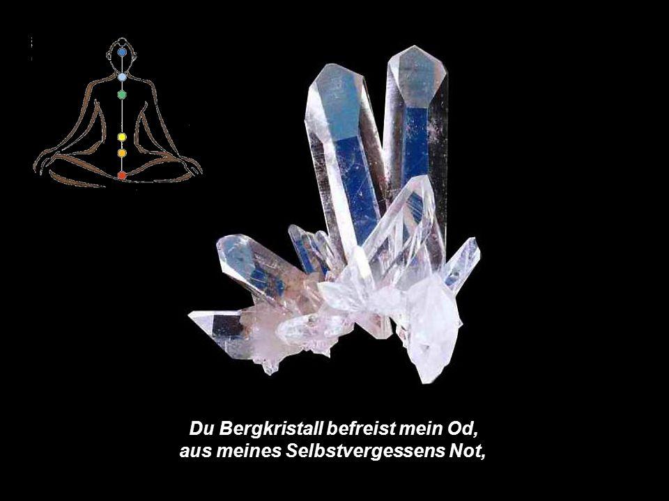 Du Bergkristall befreist mein Od, aus meines Selbstvergessens Not,