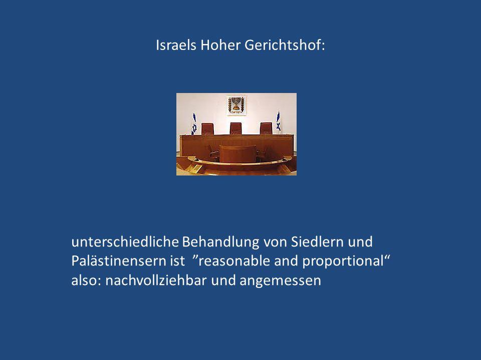 """Israels Hoher Gerichtshof: unterschiedliche Behandlung von Siedlern und Palästinensern ist """"reasonable and proportional"""" also: nachvollziehbar und ang"""