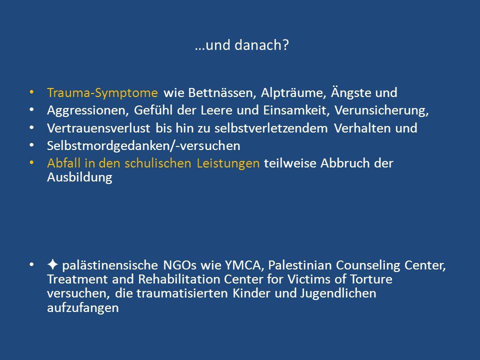 …und danach? Trauma-Symptome wie Bettnässen, Alpträume, Ängste und Aggressionen, Gefühl der Leere und Einsamkeit, Verunsicherung, Vertrauensverlust bi