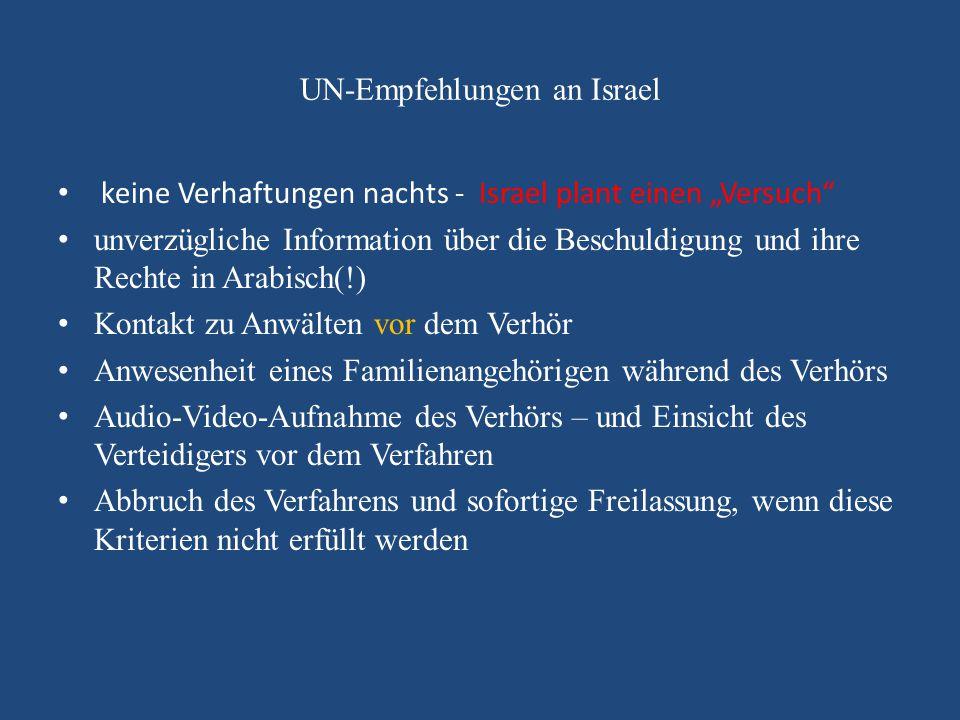 """UN-Empfehlungen an Israel keine Verhaftungen nachts - Israel plant einen """"Versuch"""" unverzügliche Information über die Beschuldigung und ihre Rechte in"""