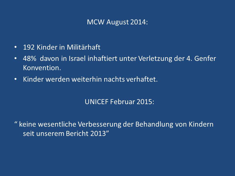 MCW August 2014: 192 Kinder in Militärhaft 48% davon in Israel inhaftiert unter Verletzung der 4. Genfer Konvention. Kinder werden weiterhin nachts ve