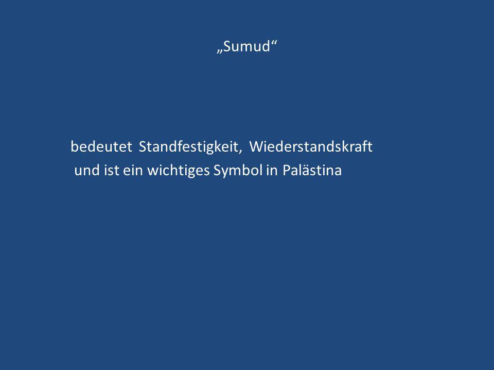 """""""Sumud"""" bedeutet Standfestigkeit, Wiederstandskraft und ist ein wichtiges Symbol in Palästina"""
