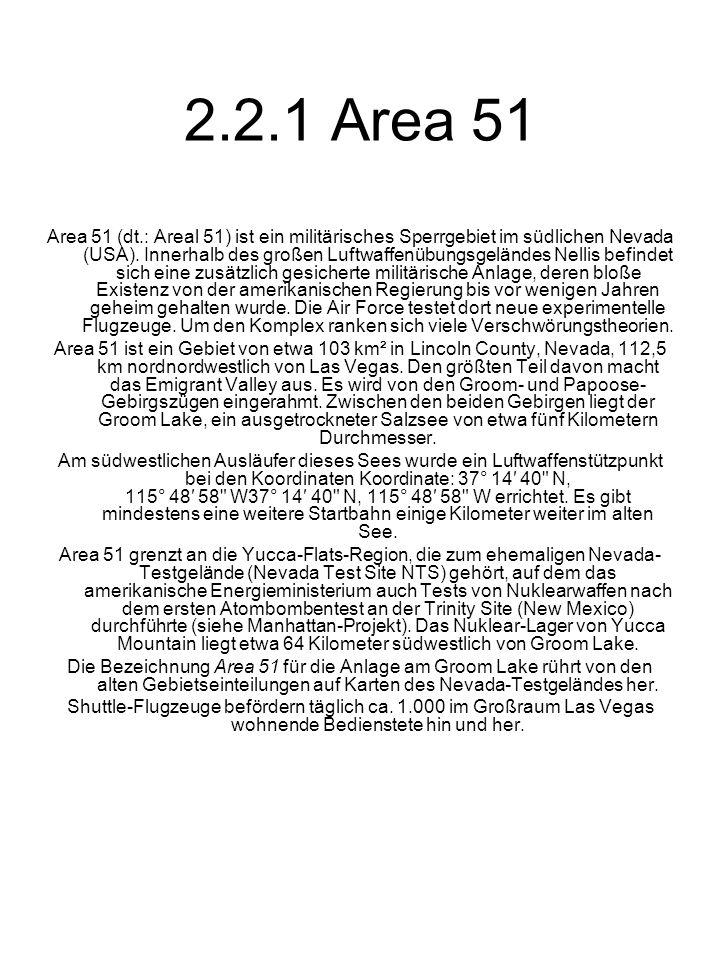 2.2.1 Area 51 Area 51 (dt.: Areal 51) ist ein militärisches Sperrgebiet im südlichen Nevada (USA). Innerhalb des großen Luftwaffenübungsgeländes Nelli