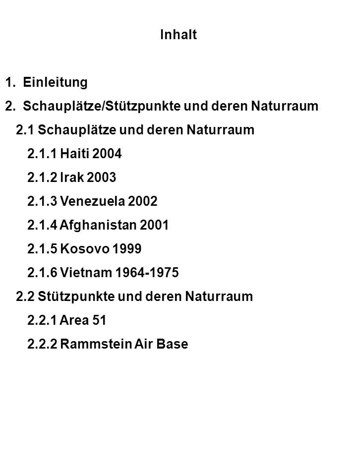 Inhalt 1.Einleitung 2.Schauplätze/Stützpunkte und deren Naturraum 2.1 Schauplätze und deren Naturraum 2.1.1 Haiti 2004 2.1.2 Irak 2003 2.1.3 Venezuela