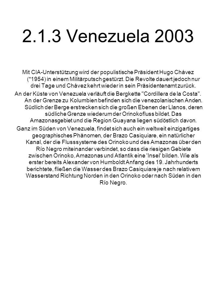 2.1.3 Venezuela 2003 Mit CIA-Unterstützung wird der populistische Präsident Hugo Chávez (*1954) in einem Militärputsch gestürzt. Die Revolte dauert je