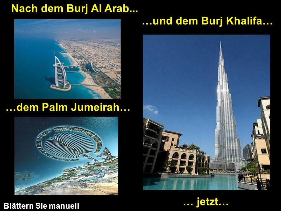 Nach dem Burj Al Arab... …dem Palm Jumeirah… …und dem Burj Khalifa… … jetzt… Blättern Sie manuell