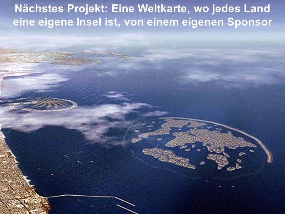 Nächstes Projekt: Eine Weltkarte, wo jedes Land eine eigene Insel ist, von einem eigenen Sponsor