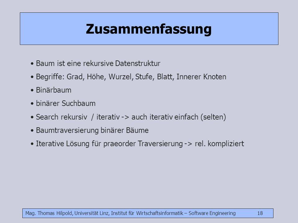 Mag. Thomas Hilpold, Universität Linz, Institut für Wirtschaftsinformatik – Software Engineering 18 Zusammenfassung Baum ist eine rekursive Datenstruk