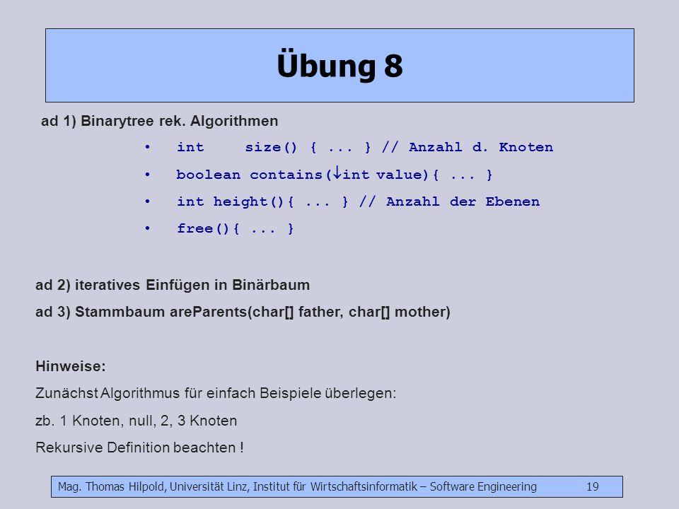 Mag. Thomas Hilpold, Universität Linz, Institut für Wirtschaftsinformatik – Software Engineering 19 Übung 8 ad 1) Binarytree rek. Algorithmen intsize(