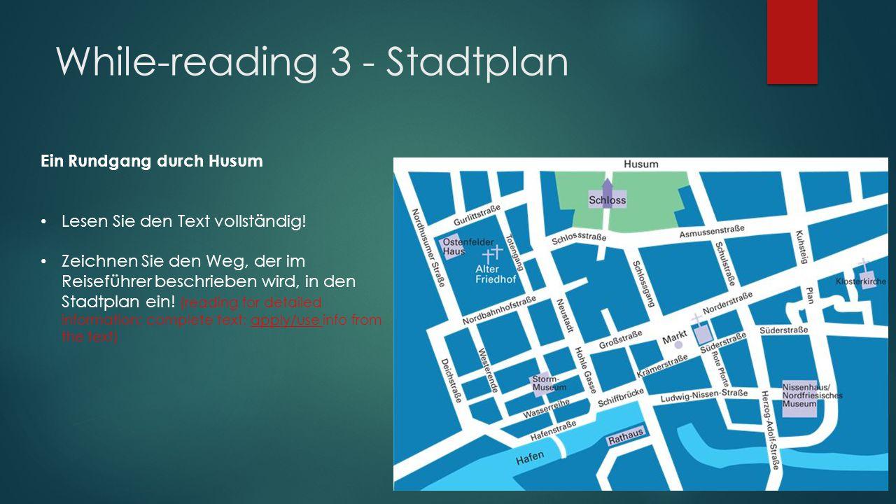 While-reading 3 - Stadtplan Ein Rundgang durch Husum Lesen Sie den Text vollständig.