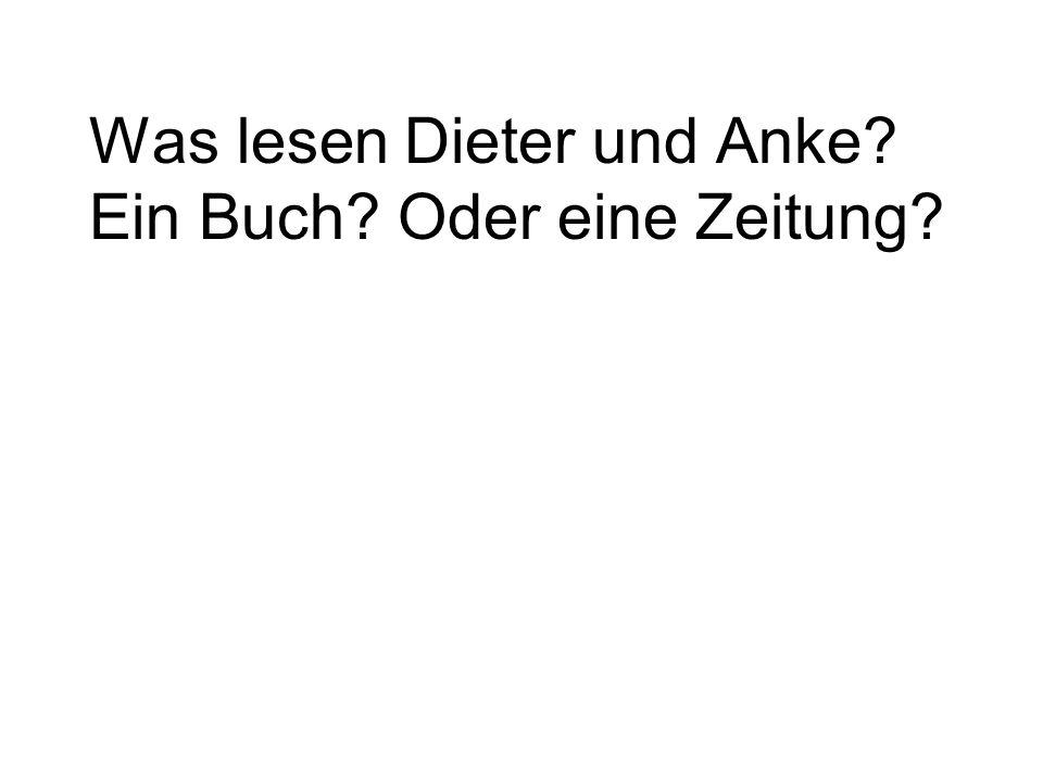 Was lesen Dieter und Anke? Ein Buch? Oder eine Zeitung?