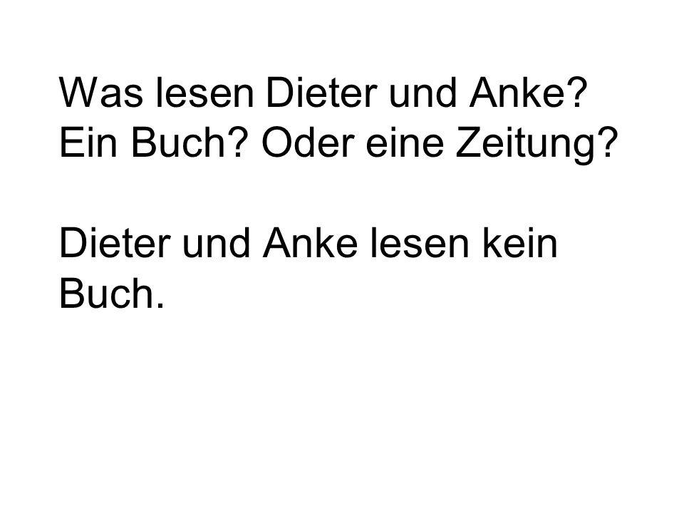 Was lesen Dieter und Anke? Ein Buch? Oder eine Zeitung? Dieter und Anke lesen kein Buch.